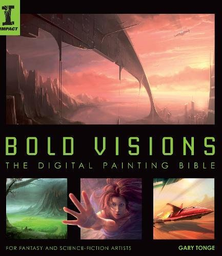 Bold Visions: The Digital Painting Bible: For Fantasy and Science-Fiction Artists