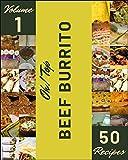 Oh! Top 50 Beef Burrito Recipes Volume 1: I Love Beef Burrito Cookbook! (English Edition)