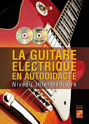 La guitare électrique en autodidacte - Intermédiaire (1 Livre + 1 CD + 1 DVD)