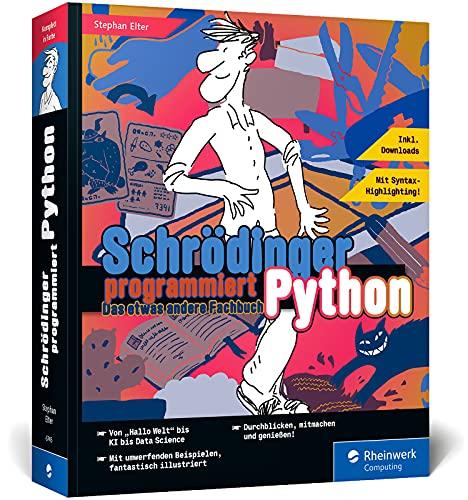 Schrödinger programmiert Python: Das etwas andere Fachbuch....