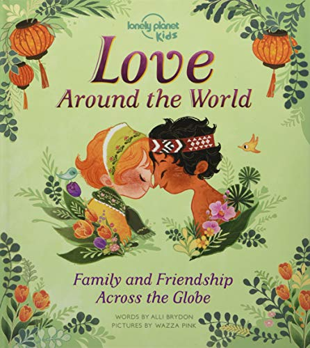 Love Around The World: Family and Friendship Around the World (Lonely Planet Kids)