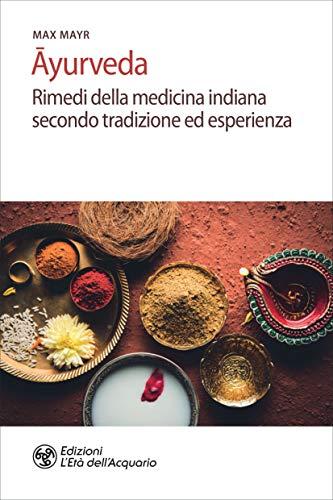 Āyurveda: Rimedi della medicina indiana secondo tradizione ed esperienza (Italian Edition)