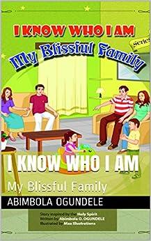 I KNOW WHO I AM: My Blissful Family by [Abimbola Ogundele, Maa Illustrations]
