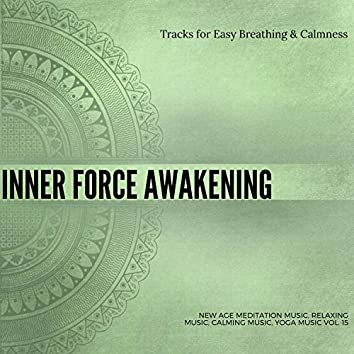 Inner Force Awakening (Tracks For Easy Breathing & Calmness) (New Age Meditation Music, Relaxing Music, Calming Music, Yoga Music Vol. 15)