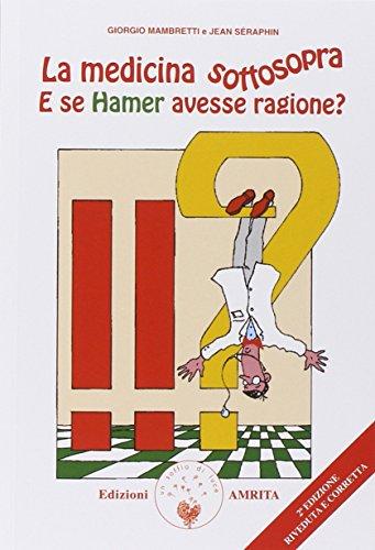 La medicina sottosopra. E se Hamer avesse ragione?
