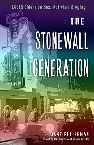 The Stonewall Generation: LGBTQ Elders on Sex, Activism, and Aging