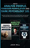 How to Analyze People, Forbidden Manipulation and Dark Psychology 101: Discover the Covert Code for Limitless Mind Control and Subliminal Persuasion Using NLP and the Hidden Meaning of Body Language