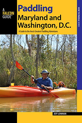 Paddling Maryland and Washington, DC: A Guide to the Area's Greatest Paddling...