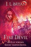 Fire Devil (Ellie Jordan, Ghost Trapper Book 11)