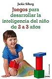 Juegos para desarrollar la inteligencia del niño de 2 a 3 años (El Niño y su Mundo)