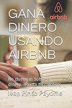 Gana dinero usando Airbnb: No duermas sobre el dinero,!Renta tu colchon¡