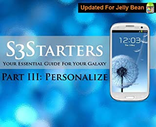 S3 Starters Part 3: Your Essential Guide For Your Galaxy S3 (Galaxy S3 Guide) (English Edition)