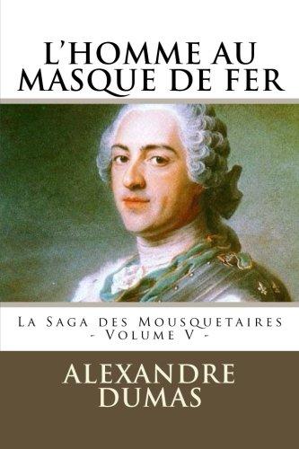 L'HOMME AU MASQUE DE FER par ALEXANDRE DUMAS: La Saga des Mousquetaires - Volume V