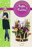 Fatto & fiorito. Composizioni floreali, accessori e regali. Ediz. illustrata...
