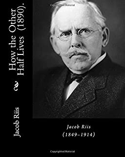 How the Other Half Lives  (1890).  By: Jacob Riis: (Illustrated)... How the Other Half Lives: Studies Among the Tenements ...