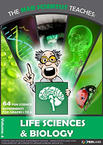 The Mad Scientist teaches: Life science: 64 Fun science experiments for grades 1 to 8 (English Edition)