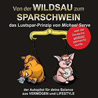 Von der Wildsau zum Sparschwein     Das Lustspar-Prinzip              Autor:                                                                                                                                 Michael Serve                               Sprecher:                                                                                                                                 Michael Serve                      Spieldauer: 6 Std. und 59 Min.     29 Bewertungen     Gesamt 4,5