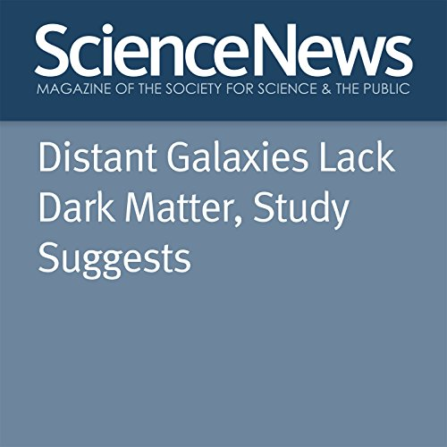Distant Galaxies Lack Dark Matter, Study Suggests audiobook cover art