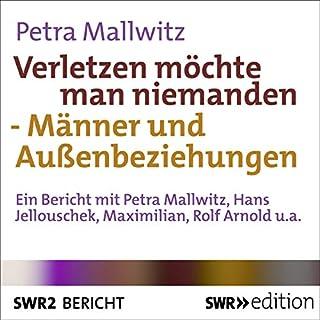 Verletzen möchte man niemanden     Männer und Außenbeziehungen              Autor:                                                                                                                                 Petra Mallwitz                               Sprecher:                                                                                                                                 Petra Mallwitz,                                                                                        Hans Jellouschek,                                                                                        Maximilian Pütz,                   und andere                 Spieldauer: 24 Min.     2 Bewertungen     Gesamt 3,5