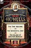 The Collected Strange & Science Fiction of H. G. Wells: Volume 1-The Time Machine, The Wonderful Visit & The Island of Doctor Moreau