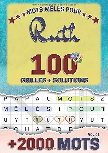 Mots mêlés pour Ruth: 100 grilles avec solutions, +2000 mots cachés, prénom personnalisé Ruth | Cadeau d'anniversaire pour femme, maman, sœur, fille, enfant | Petit Format A5 (14.8 x 21 cm)
