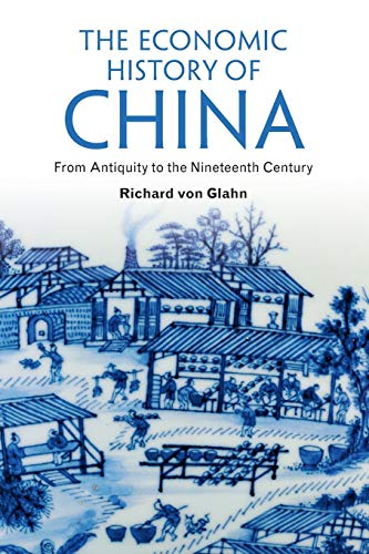 Compare Textbook Prices for The Economic History of China: From Antiquity to the Nineteenth Century Reprint Edition ISBN 9781107615700 by von Glahn, Richard