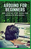 ARDUINO FOR BEGINNERS: 2021 Step-by-Step Guide for Absolute Beginners.