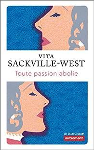 Toute passion abolie par Vita Sackville-West