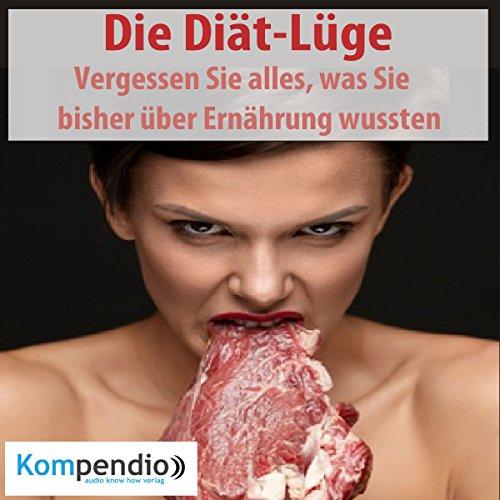 Die Diät-Lüge: Vergessen Sie alles, was Sie bisher über Ernährung wussten Titelbild