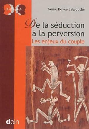 De la séduction à la perversion: Les enjeux du couple