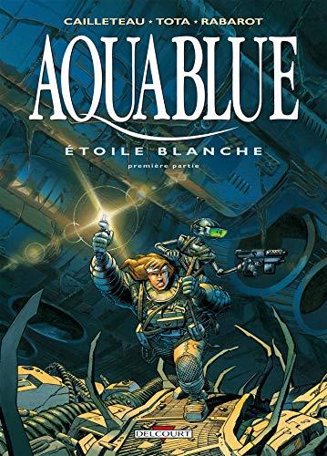 Aquablue T06: Aquablue, Étoile Blanche - 1re partie