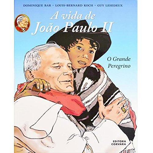 A Vida de João Paulo II. O Grande Peregrino
