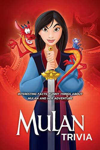 Mulan: Interesting Facts, Funny Things about Mulan and Her Adventure: Perfect Gift for Holiday (English Edition)