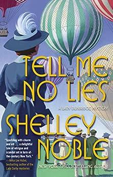 Tell Me No Lies: A Lady Dunbridge Novel (A Lady Dunbridge Mystery Book 2) by [Shelley Noble]
