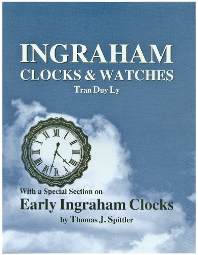 Compare Textbook Prices for Ingraham Clocks & Watches: With a Special Section on Early Ingraham Clocks 1st Edition ISBN 9780930163839 by Tran Duy Ly,Thomas J. Spittler