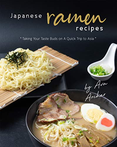 Japanese Ramen Recipes: Taking Your Taste Buds on A Quick Trip to Asia
