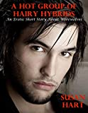 A Hot Group of Hairy Hybrids: An Erotic Short Story About Werewolves (English Edition)