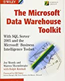The Microsoft Data Warehouse Toolkit: With SQL Server 2005 and the Microsoft Business Intelligence Toolset - Joy Mundy