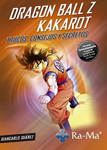Dragon Ball Z Kakarot: Trucos, consejos y secretos (Spanish Edition)