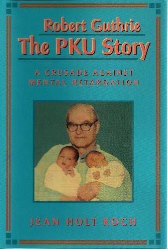 Robert Guthrie--The Pku Story: Crusade Against Mental Retardation (English Edition)