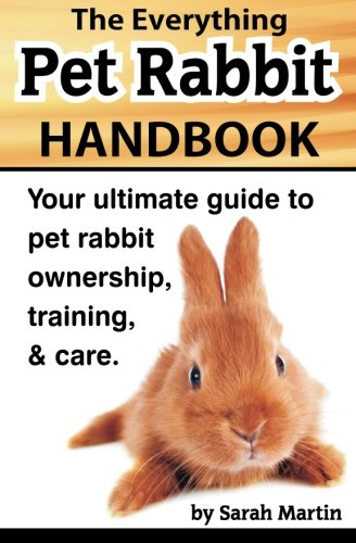 The Everything Pet Rabbit Handbook: Your Ultimate Guide to Pet Rabbit Ownership, Training, and Care