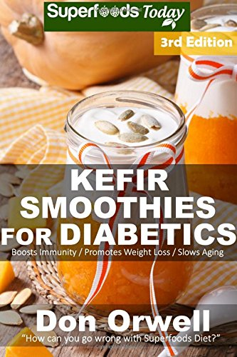 Kefir Smoothies for Diabetics: Over 45 Kefir Smoothies for Diabetics, Quick & Easy Gluten Free Low Cholesterol Whole Foods Blender Recipes full of Antioxidants & Phytochemicals: Volume 3
