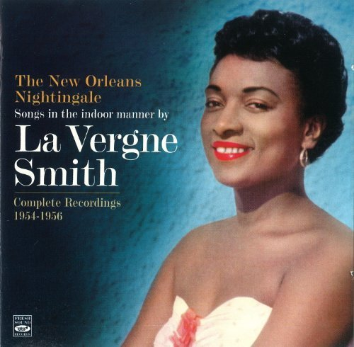 Songs in the indoor manner by La VERGNE SMITH. Complete Recordings 1954-1956. Angel in the Absinthe House, The New Orleans Nightingale and La Vergne Smith by Fresh Sound Records (FSR 799)