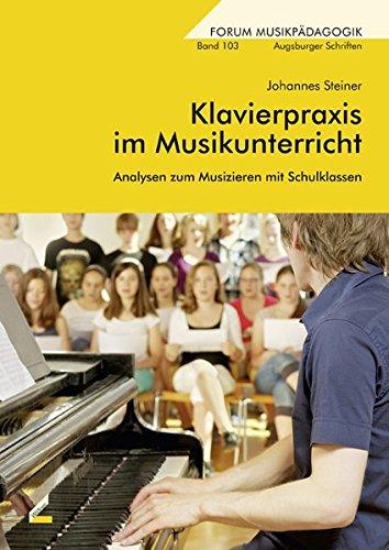 Klavierpraxis im Musikunterricht: Analysen zum Musizieren mit Schulklassen (Forum Musikpädagogik)