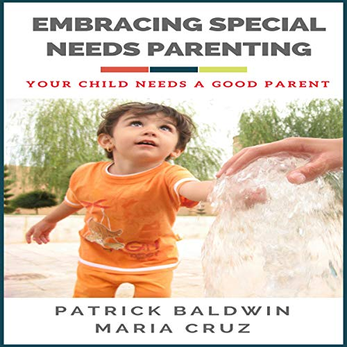 Embracing Special Needs Parenting: Your Child Needs a Good Parent audiobook cover art