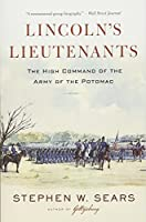 Lincoln's Lieutenants: The High Command of the Army of the Potomac