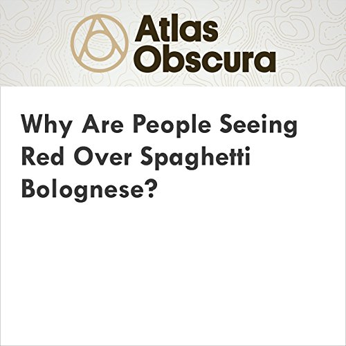 Why Are People Seeing Red Over Spaghetti Bolognese? audiobook cover art