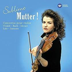 Sublime Mutter : Concertos pour violon de Bach, Vivaldi, Mozart, Lalo, Sarasate..