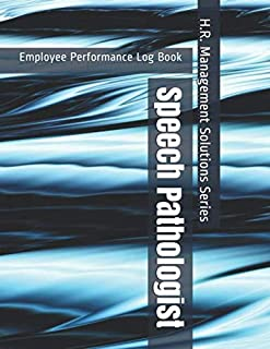 Speech Pathologist - Employee Performance Log Book - Examining for Team – Player - H.R. Management Solutions Series
