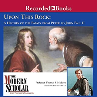 The Modern Scholar: Upon This Rock: A History of the Papacy from Peter to John Paul II cover art